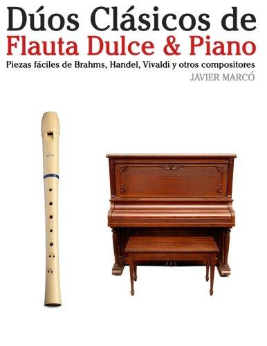 Descargar Libro Dúos Clásicos De Flauta Dulce & Piano: Piezas Fáciles De Brahms, Handel, Vivaldi Y Otros Compositores Javier Marcó