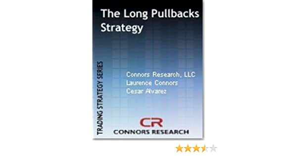 The Long Pullbacks Strategy (Connors Research Trading Strategy Series)