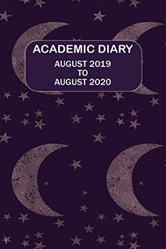 Academic Diary August 2019 To August 2020: Academic diary for the Student or Teacher/Lecturer/Tutor with lots added extras in Diary - 09 Moon and Stars Cover (Dark 6
