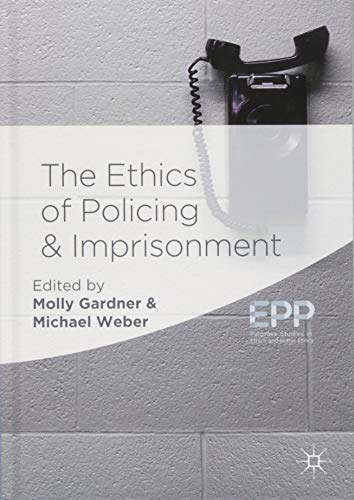 The Ethics of Policing and Imprisonment Front Cover