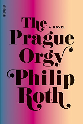 The prague orgy a novel kindle edition by philip roth literature the prague orgy a novel by roth philip fandeluxe Images