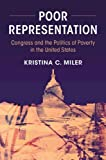 "Kristina C. Miler, ""Poor Representation: Congress and the Politics of Poverty in the United States"" (Cambridge UP, 2018)"
