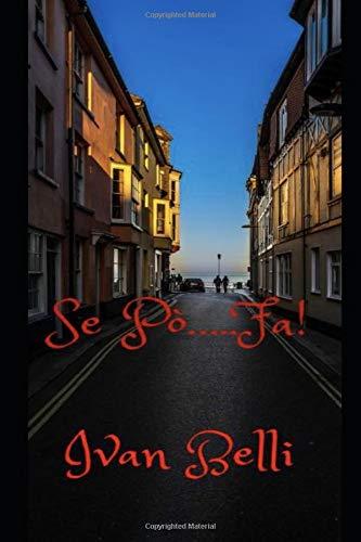 Se Pó.....Fa! Copertina flessibile – 5 ott 2018 Ivan Belli Independently published 1726741532 Fiction / Crime