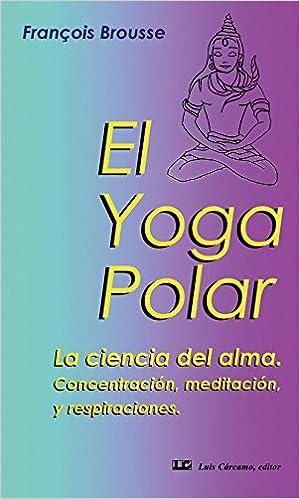 El yoga polar: La ciencia del alma. Concetración, meditación ...