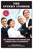 The Intern Insider : The Guidebook for Finding and Landing Great Internships, Intern Bridge, Laura Szadvari, 0979937361