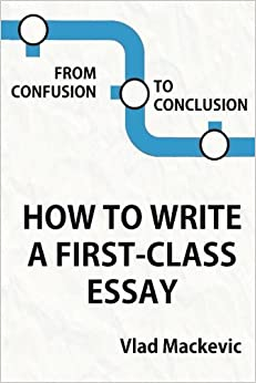 from confusion to conclusion how to write a first class essay how to write a first class essay
