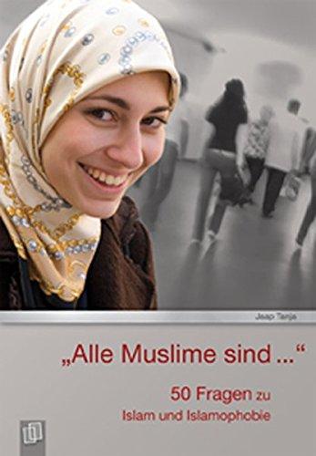 Alle Muslime sind…: 50 Fragen zu Islam und Islamophobie