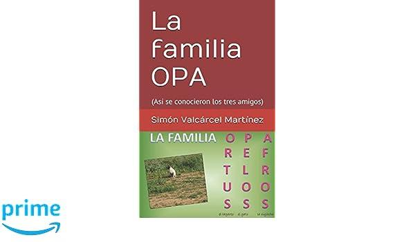 La familia OPA: (Así se conocieron los tres amigos) (Spanish Edition): Simón Valcárcel Martínez, María Belén Villarino Fernández: 9781520479187: Amazon.com: ...