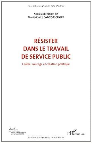En ligne Colère, courage et création politique : Volume 6, Résister dans le travail de service public pdf, epub