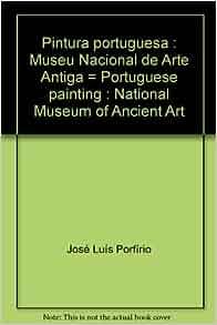 Pintura portuguesa: Museu Nacional de Arte Antiga = Portuguese