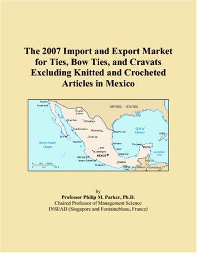 Price comparison product image The 2007 Import and Export Market for Ties, Bow Ties, and Cravats Excluding Knitted and Crocheted Articles in Mexico