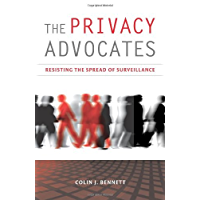 The Privacy Advocates: Resisting the Spread of Surveillance (The MIT Press) (English Edition)