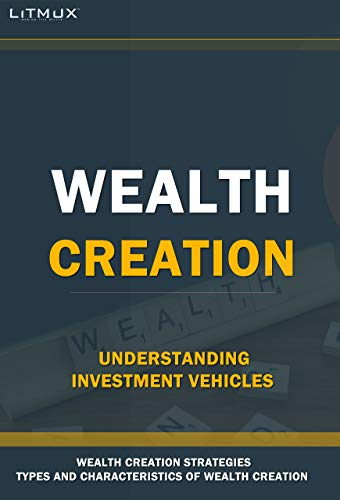 Wealth Creation : Understanding Investment Vehicles. Types And Characteristics Of Wealth, Wealth Management Strategies