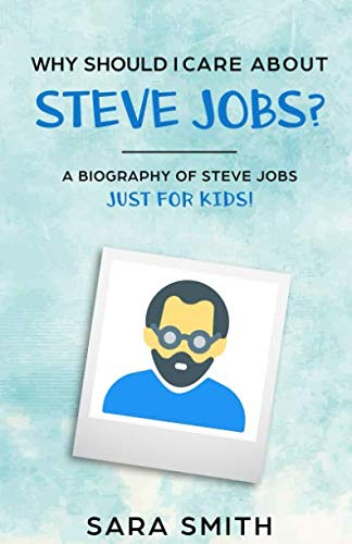 Why Should I Care About Steve Jobs?: A Biography of Steve Jobs Just for Kids!