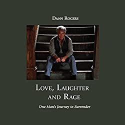 Love, Laughter, and Rage: One Man's Journey to Surrender