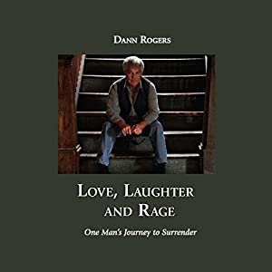 Love, Laughter, and Rage: One Man's Journey to Surrender Audiobook