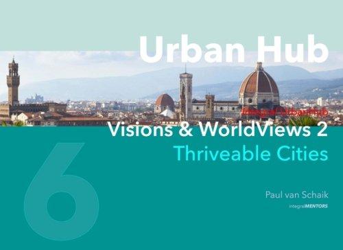 Urban Hub 6: Visions & WorldViews 2 - Thriveable Cities (Volume 6)