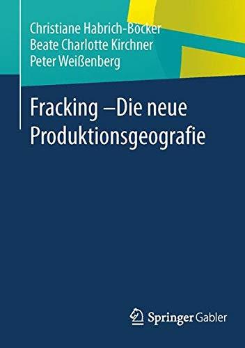 Fracking - Die Neue Produktionsgeografie (German Edition)