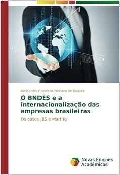 O BNDES e a internacionalização das empresas brasileiras: Os casos JBS e Marfrig