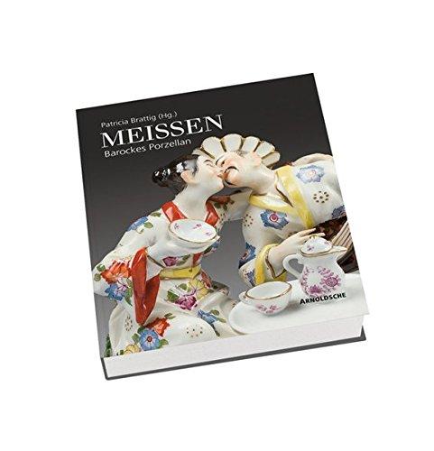 Meissen: Barockes Porzellan Gebundenes Buch – 24. Januar 2010 Patricia Brattig ARNOLDSCHE 3897903296 Kunst / Sonstiges