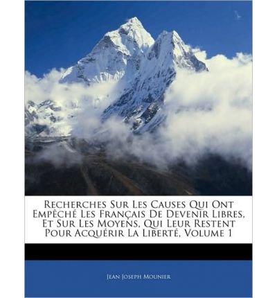 Read Online Recherches Sur Les Causes Qui Ont Emp Ch Les Fran Ais de Devenir Libres, Et Sur Les Moyens, Qui Leur Restent Pour Acqu Rir La Libert , Volume 1 (Paperback)(English / French) - Common pdf
