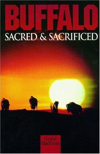 (Buffalo: Sacred and Sacrificed (Non Fiction) 1st edition by MacEwan, Grant (2003) Paperback)