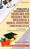 Formation and Management of Charitable and Religious Trust Educational and Medical Institution under Income Tax Law