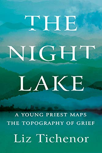 Book Cover: The Night Lake: A Young Priest Maps the Topography of Grief