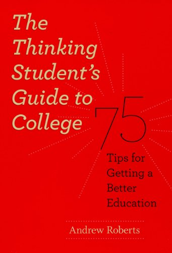 The Thinking Student's Guide to College: 75 Tips for Getting a Better Education (Chicago Guides to Academic Life)