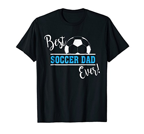 Funny Best Soccer Dad Ever Father's Day T-Shirt Gift (Best Ever Funny Feet)