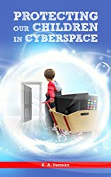 Protecting our Children in Cyberspace (English Edition)
