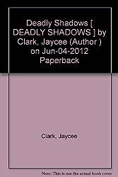 Deadly Shadows [ DEADLY SHADOWS ] by Clark, Jaycee (Author ) on Jun-04-2012 Paperback