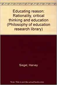 educating reason rationality critical thinking and education
