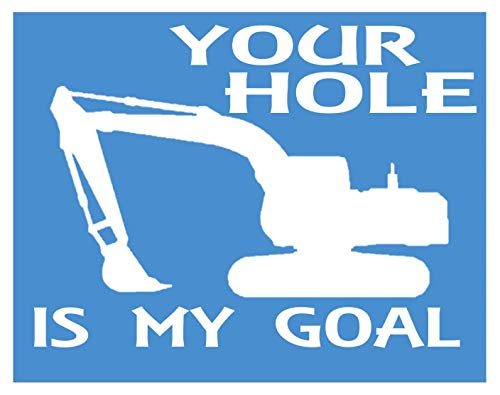 - Your Hole is My Goal K284 6 inch sticker excavator decal