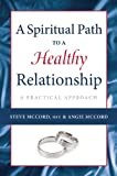 A Spiritual Path to a Healthy Relationship, Steve McCord and Angie McCord, 1936290650