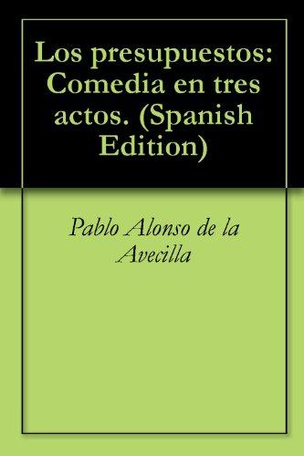 Descargar Libro Los Presupuestos: Comedia En Tres Actos. De Pablo Alonso Pablo Alonso De La Avecilla