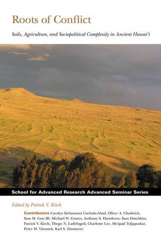 Roots of Conflict: Soils, Agriculture, and Sociopolitical Complexity in Ancient Hawai'i (School for Advanced Research Advanced Seminar Series)