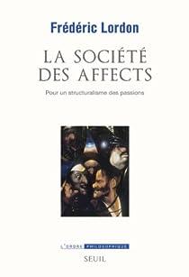 La société des affects : Pour un structuralisme des passions par Lordon