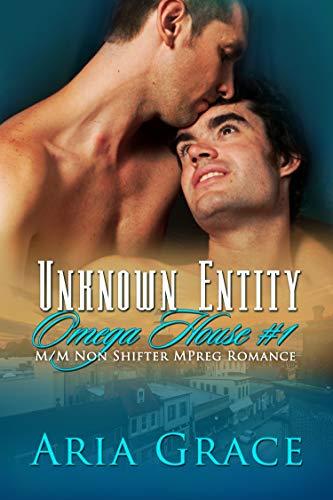Unknown Entity: M/M Non Shifter MPreg Romance (Omega House Book 1)