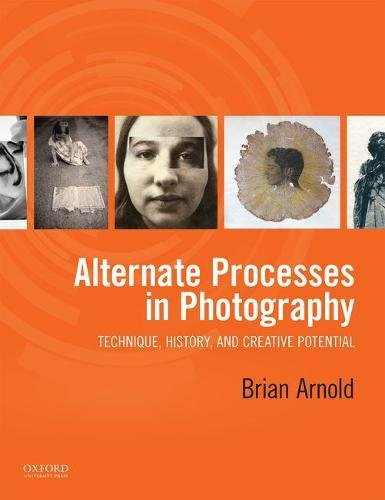 Alternate Processes In Photography: Technique, History, And Creative Potential