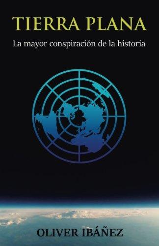 Tierra Plana: La mayor conspiracion de la historia (Spanish Edition) [Oliver Ibañez] (Tapa Blanda)
