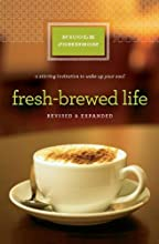 Fresh-Brewed Life Revised & Updated: A Stirring Invitation to Wake Up Your Soul