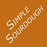 Simple Sourdough: Make Your Own Starter Without Store-Bought Yeast and Bake the Best Bread in the World With This Simplest of Recipes for Making Sourdough