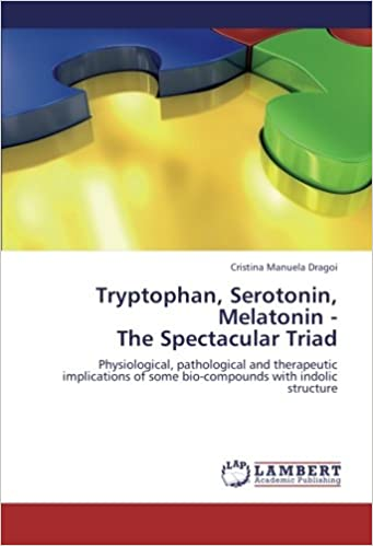 Tryptophan, Serotonin, Melatonin - The Spectacular Triad: Physiological, pathological and therapeutic implications of some bio-compounds with indolic ...