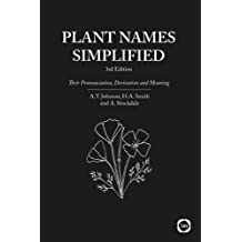 Plant Names Simplified: Their Pronunciation, Derivation and Meaning (Third Edition)