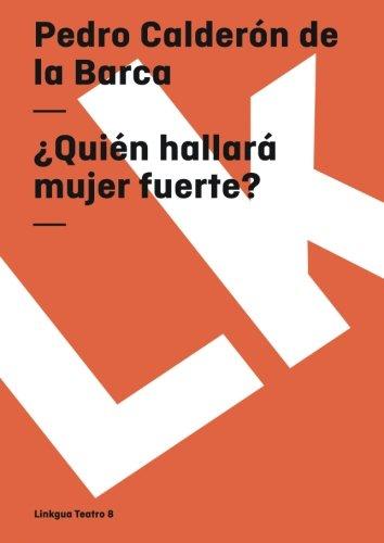 ¿Quien hallara mujer fuerte? (Teatro) (Spanish Edition) [Pedro Calderon de la Barca] (Tapa Blanda)