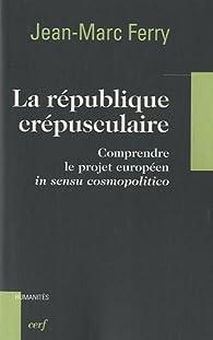 La République crépusculaire par Jean-Marc Ferry