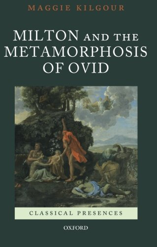 Milton and the Metamorphosis of Ovid (Classical Presences)