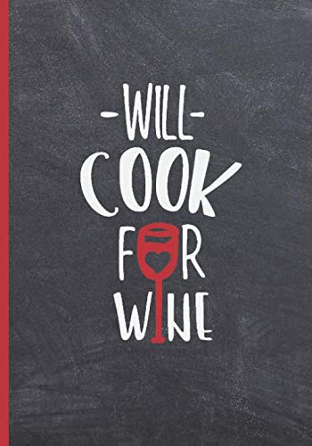 WILL COOK FOR WINE: BLANK RECIPE NOTEBOOK, COOKING JOURNAL, 100 RECIPIES TO FILL IN. PERFECT GIFT. MOTHER´S DAY BOOK. COOKBOOK.