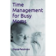 Time Management for Busy Moms (Feeling Better Series Book 3)